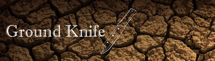 GroundKnife(グランドナイフ)
