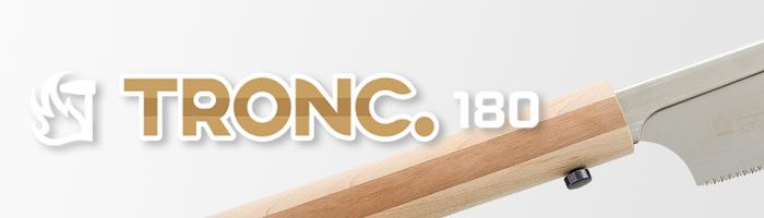 TRONC. 180 Series